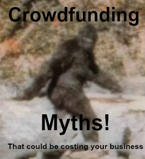 3 Crowdfunding Myths that are Costing your Business!