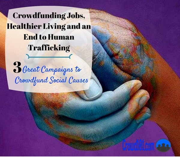 How to Crowdfund Jobs, Healthier Living and an End to Human Trafficking