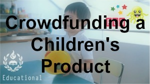 Crowdfund Anything: Crowdfunding a Children's Product