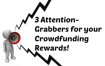 3 Attention-Grabbers for your Crowdfunding Rewards