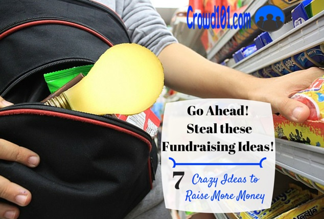 Go Ahead! Steal these 7 Crazy Fundraising Ideas!