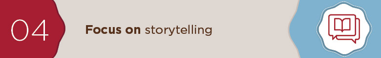 Focus on storytellling.