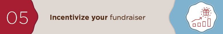 Incentivize your fundraiser.