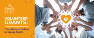 Volunteer Grants: The Ultimate Dollars for Doers Guide