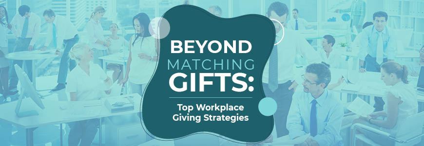 Here are the top workplace giving strategies beyond matching gifts.