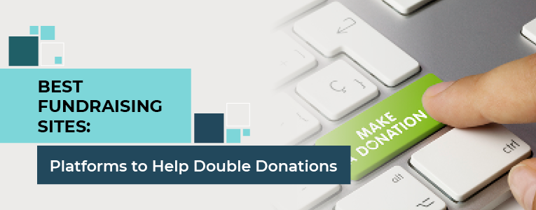 Best Fundraising Sites: Platforms to Help Double Donations